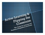 Active Learning & Flipping the Classroom Presentation by Center for Learning and Teaching (CLT)